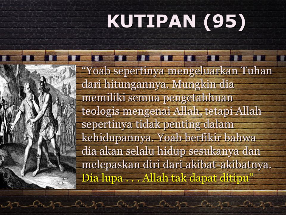 "KUTIPAN (95) ""Yoab sepertinya mengeluarkan Tuhan dari hitungannya. Mungkin dia memiliki semua pengetahhuan teologis mengenai Allah, tetapi Allah seper"