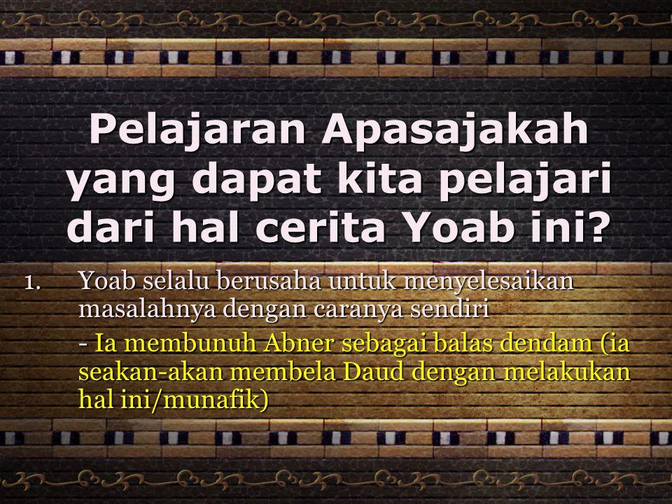 Pelajaran Apasajakah yang dapat kita pelajari dari hal cerita Yoab ini.
