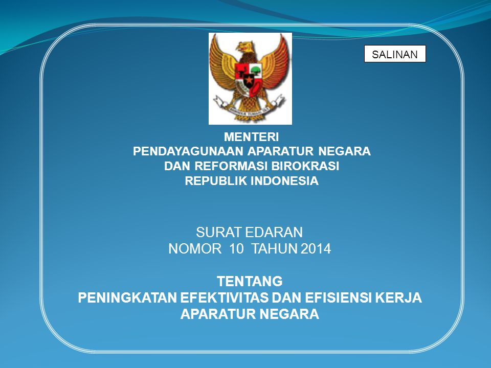 SALINAN MENTERI PENDAYAGUNAAN APARATUR NEGARA DAN REFORMASI BIROKRASI REPUBLIK INDONESIA SURAT EDARAN NOMOR 10 TAHUN 2014 TENTANG PENINGKATAN EFEKTIVITAS DAN EFISIENSI KERJA APARATUR NEGARA