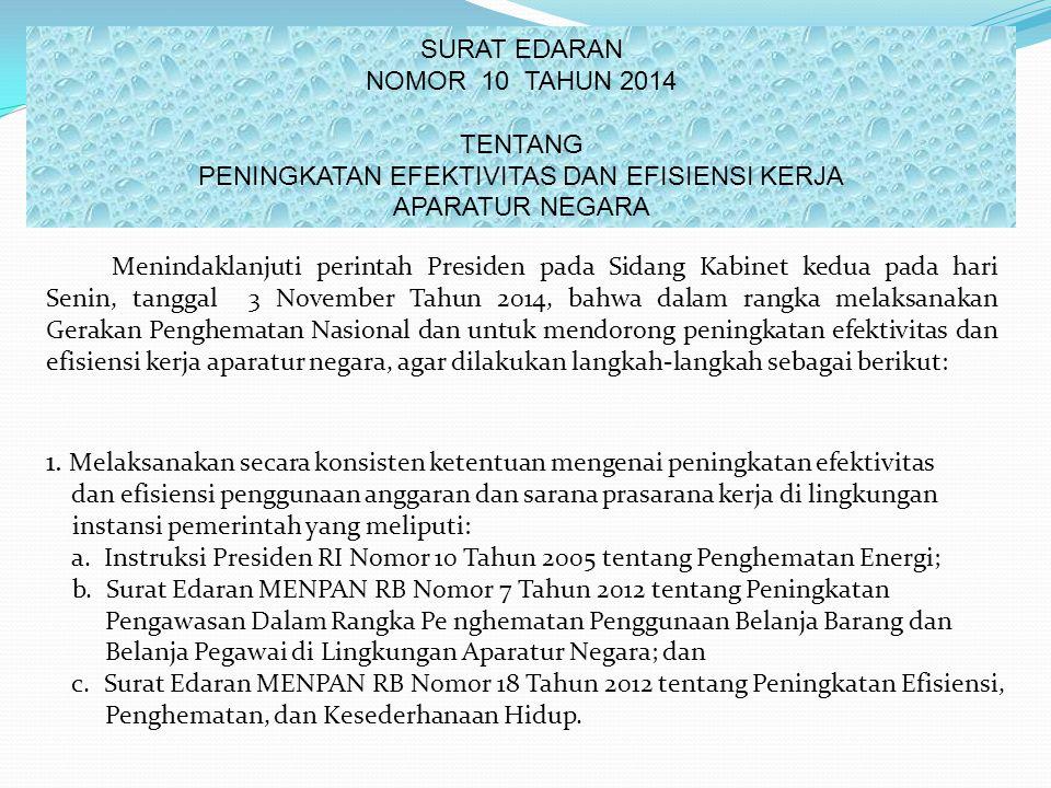 SURAT EDARAN NOMOR 10 TAHUN 2014 TENTANG PENINGKATAN EFEKTIVITAS DAN EFISIENSI KERJA APARATUR NEGARA Menindaklanjuti perintah Presiden pada Sidang Kab