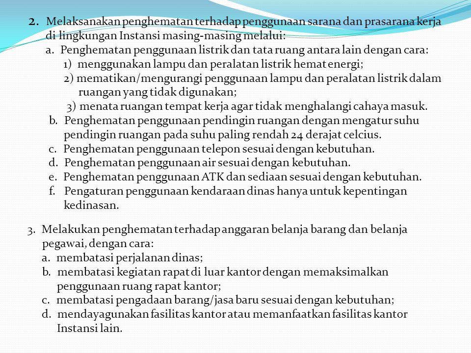 2. Melaksanakan penghematan terhadap penggunaan sarana dan prasarana kerja di lingkungan Instansi masing-masing melalui: a. Penghematan penggunaan lis