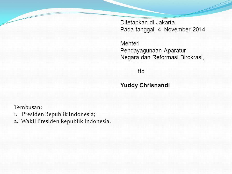 Ditetapkan di Jakarta Pada tanggal 4 November 2014 Menteri Pendayagunaan Aparatur Negara dan Reformasi Birokrasi, ttd Yuddy Chrisnandi Tembusan: 1. Pr