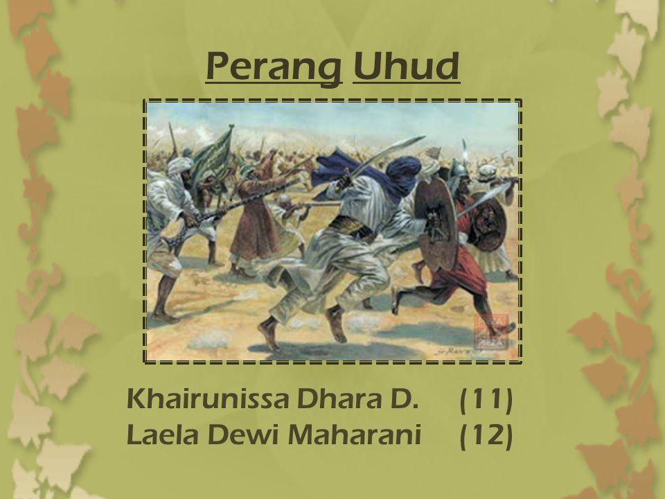 Perang Uhud Khairunissa Dhara D.(11) Laela Dewi Maharani(12)