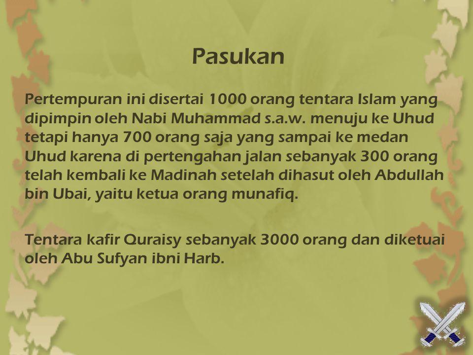 Pasukan Pertempuran ini disertai 1000 orang tentara Islam yang dipimpin oleh Nabi Muhammad s.a.w. menuju ke Uhud tetapi hanya 700 orang saja yang samp