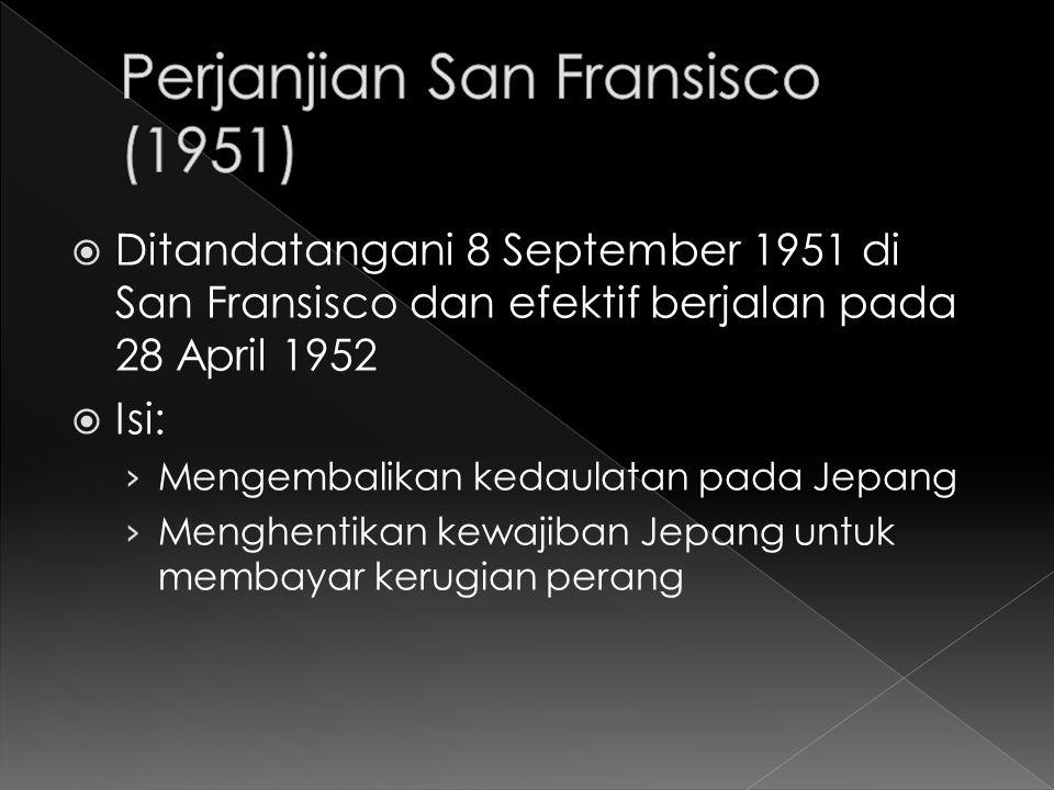  Ditandatangani 8 September 1951 di San Fransisco dan efektif berjalan pada 28 April 1952  Isi: › Mengembalikan kedaulatan pada Jepang › Menghentika