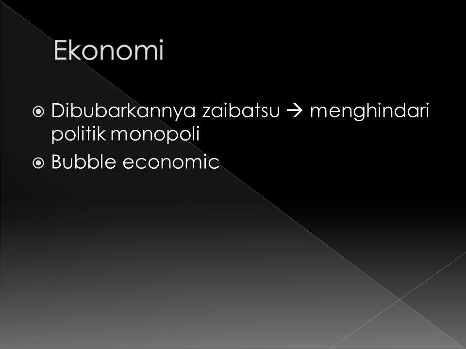  Dibubarkannya zaibatsu  menghindari politik monopoli  Bubble economic