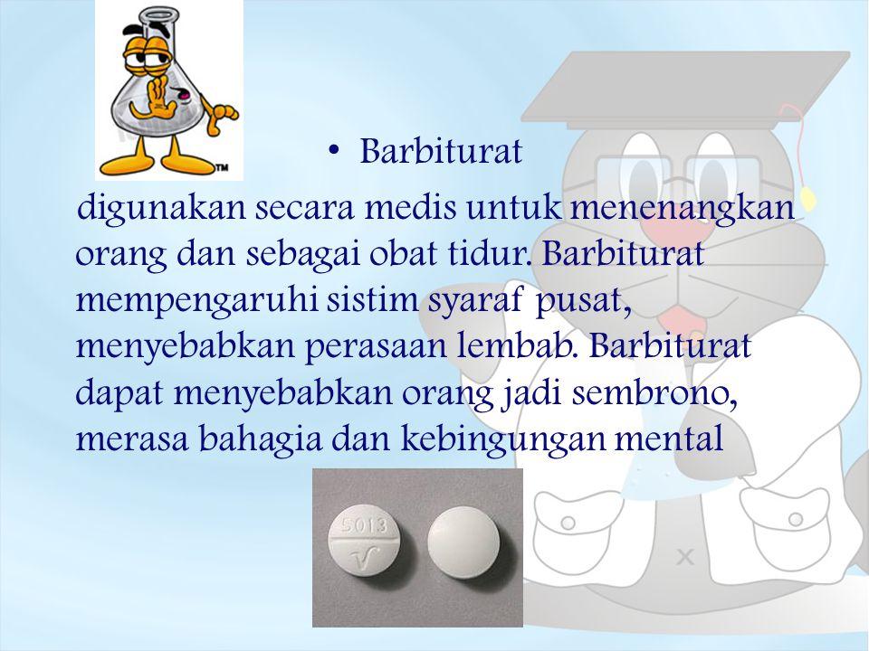 Barbiturat digunakan secara medis untuk menenangkan orang dan sebagai obat tidur. Barbiturat mempengaruhi sistim syaraf pusat, menyebabkan perasaan le
