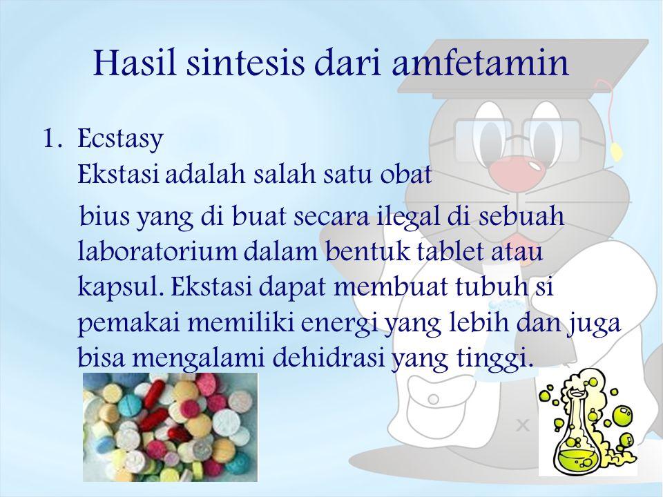 Hasil sintesis dari amfetamin 1.Ecstasy Ekstasi adalah salah satu obat bius yang di buat secara ilegal di sebuah laboratorium dalam bentuk tablet atau