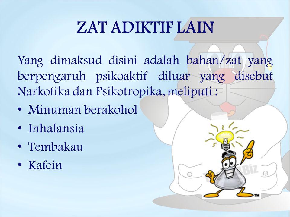 ZAT ADIKTIF LAIN Yang dimaksud disini adalah bahan/zat yang berpengaruh psikoaktif diluar yang disebut Narkotika dan Psikotropika, meliputi : Minuman