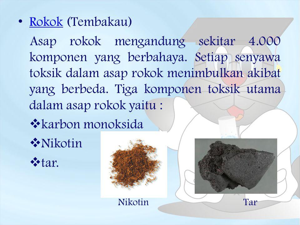 Rokok (Tembakau) Rokok Asap rokok mengandung sekitar 4.000 komponen yang berbahaya. Setiap senyawa toksik dalam asap rokok menimbulkan akibat yang ber