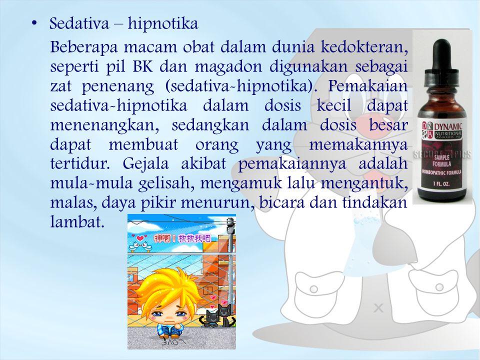 Sedativa – hipnotika Beberapa macam obat dalam dunia kedokteran, seperti pil BK dan magadon digunakan sebagai zat penenang (sedativa-hipnotika). Pemak