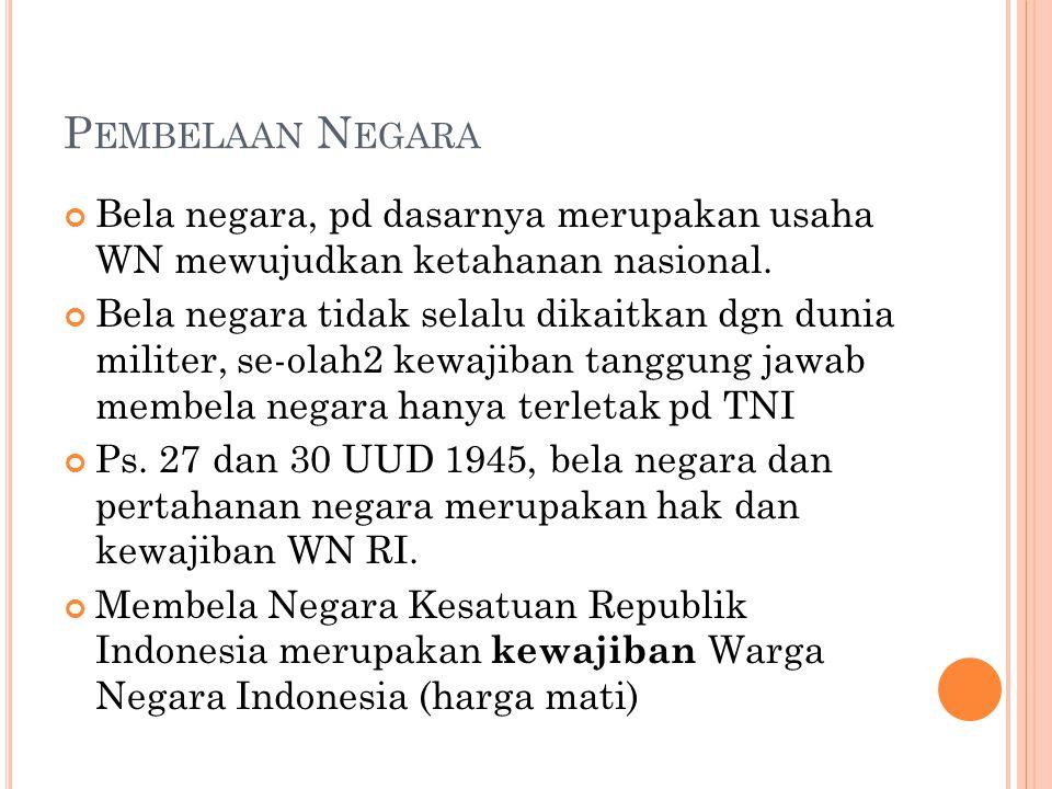 P EMBELAAN N EGARA Bela negara, pd dasarnya merupakan usaha WN mewujudkan ketahanan nasional.