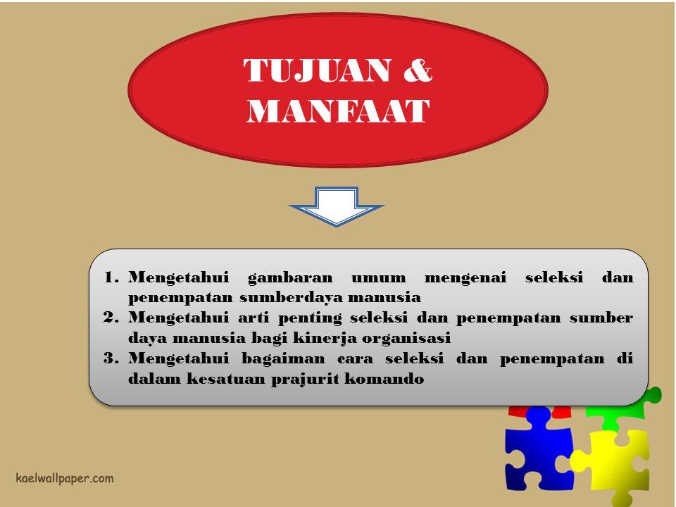 TUJUAN & MANFAAT 1.Mengetahui gambaran umum mengenai seleksi dan penempatan sumberdaya manusia 2.Mengetahui arti penting seleksi dan penempatan sumber