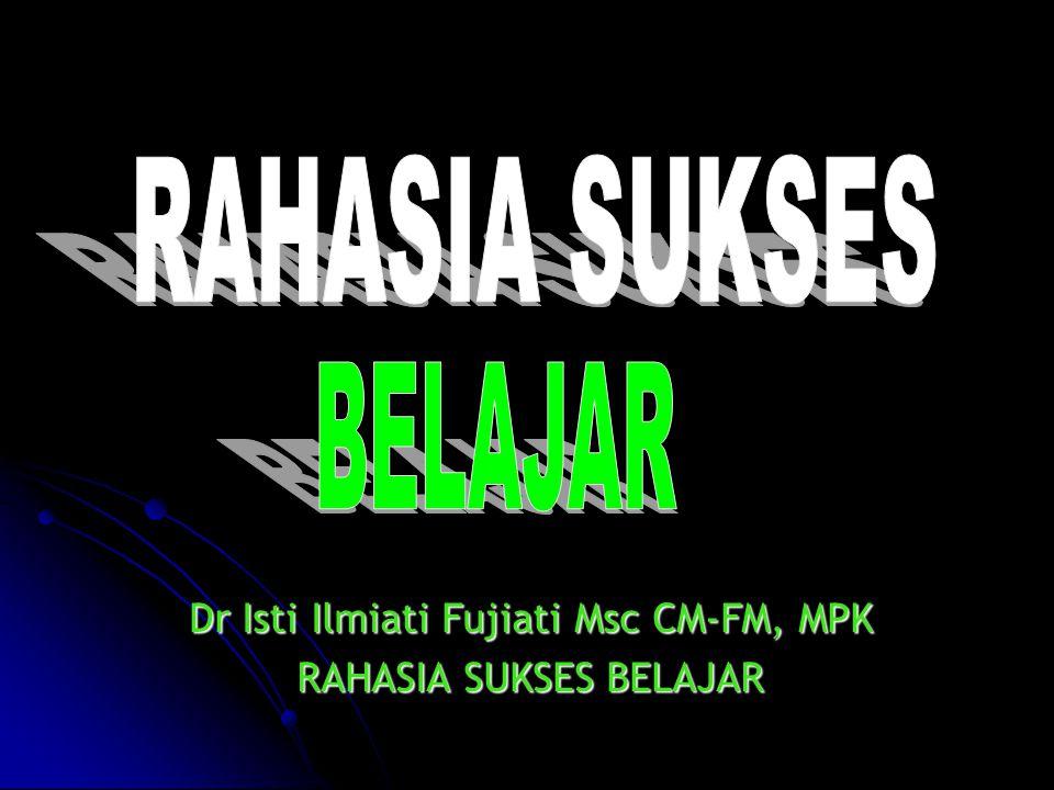 Dr Isti Ilmiati Fujiati Msc CM-FM, MPK RAHASIA SUKSES BELAJAR