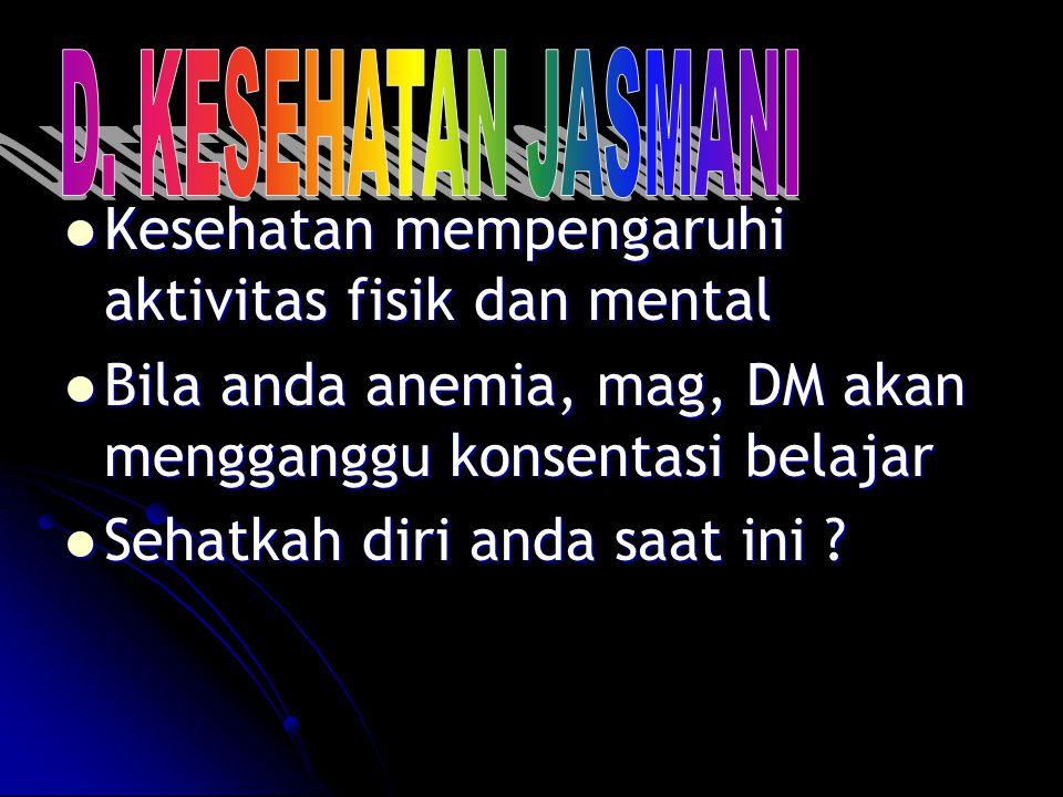 Kesehatan mempengaruhi aktivitas fisik dan mental Kesehatan mempengaruhi aktivitas fisik dan mental Bila anda anemia, mag, DM akan mengganggu konsenta
