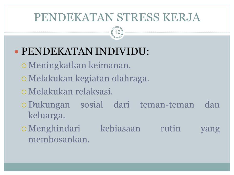 PENDEKATAN STRESS KERJA PENDEKATAN INDIVIDU:  Meningkatkan keimanan.