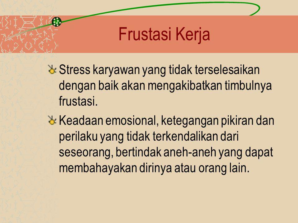 Frustasi Kerja Stress karyawan yang tidak terselesaikan dengan baik akan mengakibatkan timbulnya frustasi. Keadaan emosional, ketegangan pikiran dan p