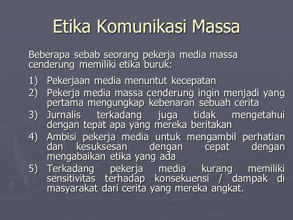 Etika Komunikasi Massa Dilema dalam etika komunikasi massa dapat digambarkan dengan menggunakan 4 kategori (Biagi, 2005): 1.