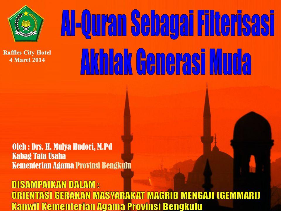 Oleh : Drs. H. Mulya Hudori, M.Pd Kabag Tata Usaha Kementerian Agama Provinsi Bengkulu Raffles City Hotel 4 Maret 2014