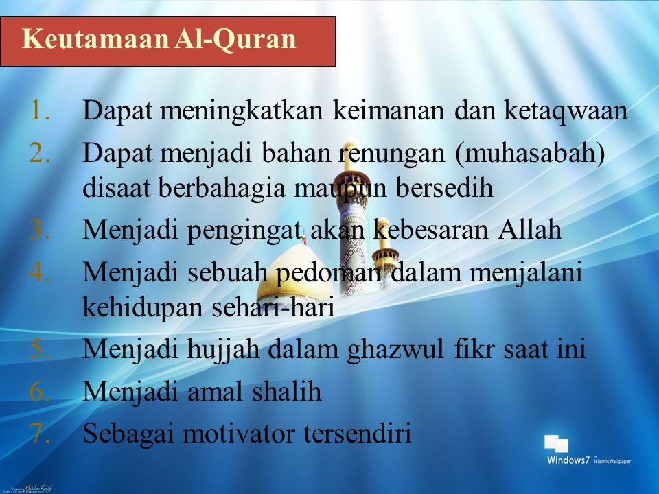 Keutamaan Al-Quran 1.Dapat meningkatkan keimanan dan ketaqwaan 2.Dapat menjadi bahan renungan (muhasabah) disaat berbahagia maupun bersedih 3.Menjadi