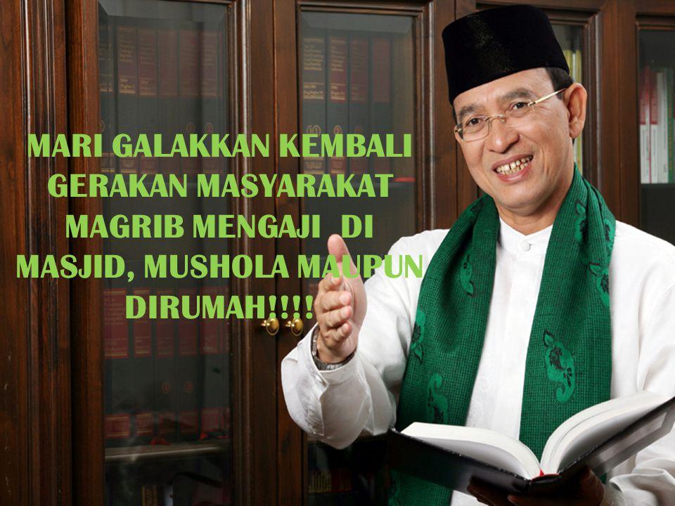 MARI GALAKKAN KEMBALI GERAKAN MASYARAKAT MAGRIB MENGAJI DI MASJID, MUSHOLA MAUPUN DIRUMAH!!!!