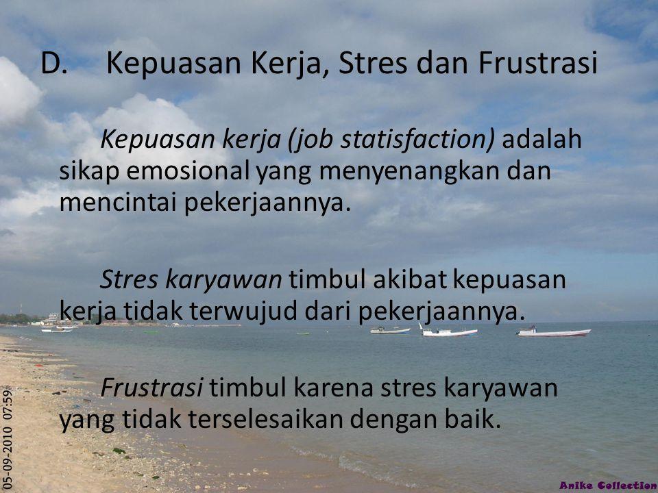 D.Kepuasan Kerja, Stres dan Frustrasi Kepuasan kerja (job statisfaction) adalah sikap emosional yang menyenangkan dan mencintai pekerjaannya. Stres ka