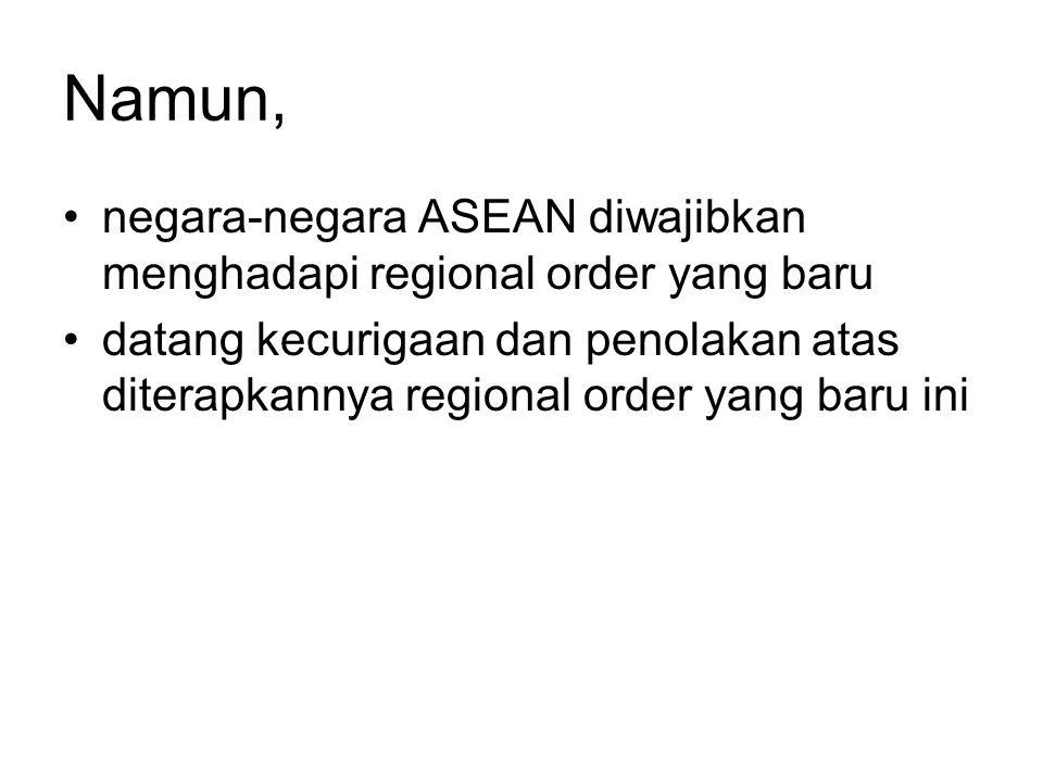 Namun, negara-negara ASEAN diwajibkan menghadapi regional order yang baru datang kecurigaan dan penolakan atas diterapkannya regional order yang baru ini