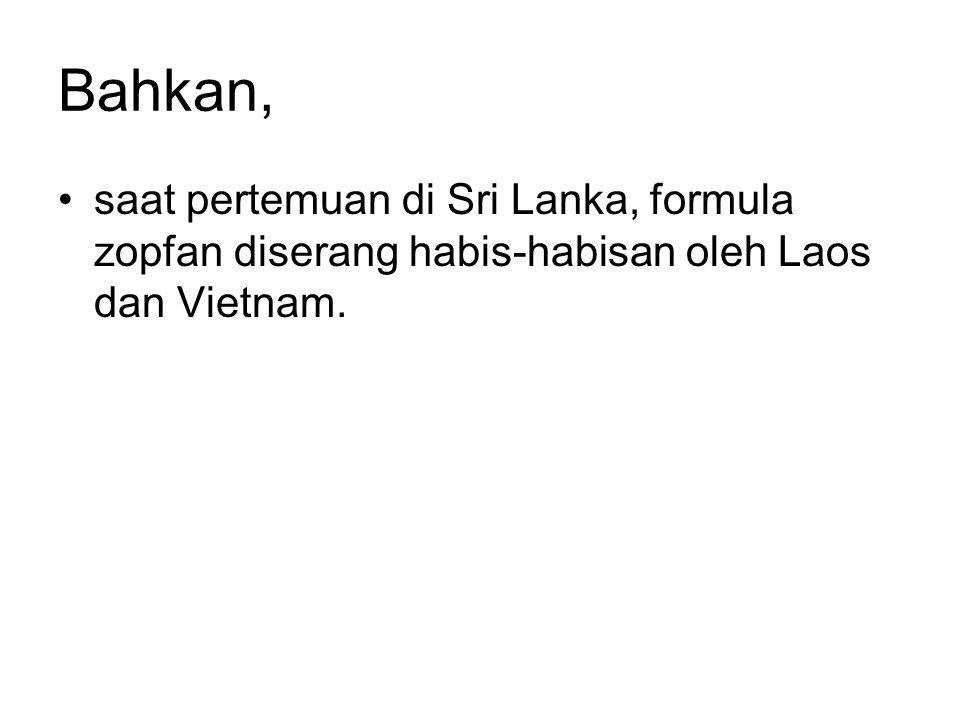 Bahkan, saat pertemuan di Sri Lanka, formula zopfan diserang habis-habisan oleh Laos dan Vietnam.