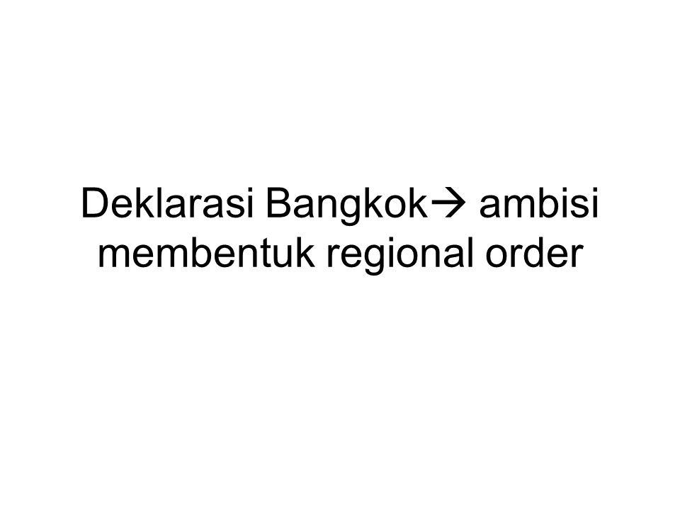 Deklarasi Bangkok  ambisi membentuk regional order