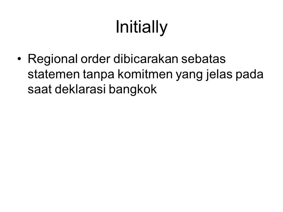 Initially Regional order dibicarakan sebatas statemen tanpa komitmen yang jelas pada saat deklarasi bangkok