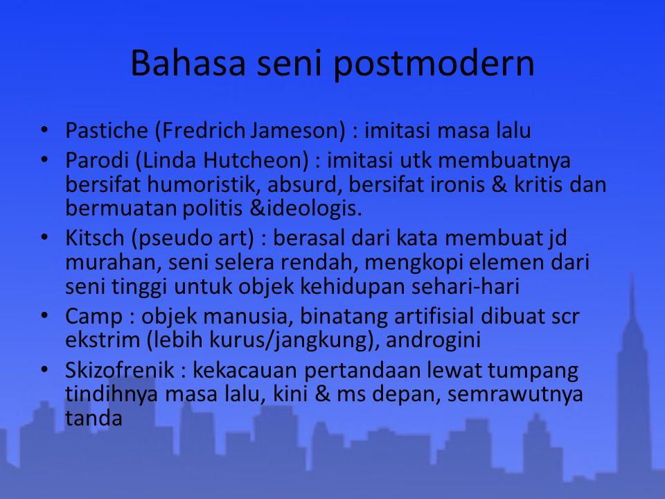 Bahasa seni postmodern Pastiche (Fredrich Jameson) : imitasi masa lalu Parodi (Linda Hutcheon) : imitasi utk membuatnya bersifat humoristik, absurd, b