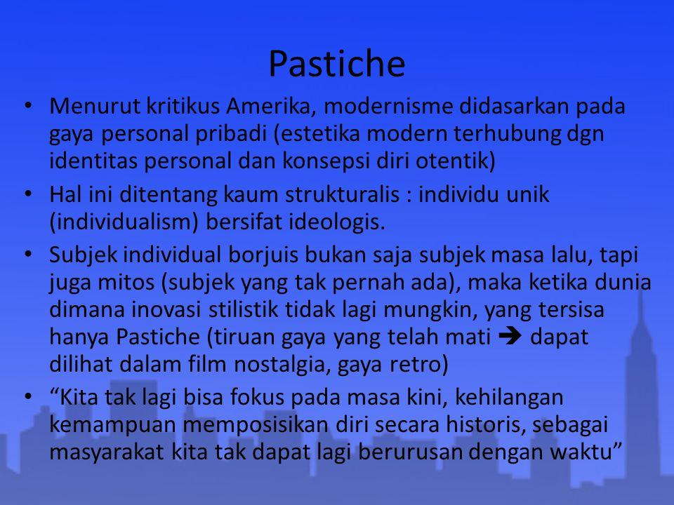 Pastiche Menurut kritikus Amerika, modernisme didasarkan pada gaya personal pribadi (estetika modern terhubung dgn identitas personal dan konsepsi dir