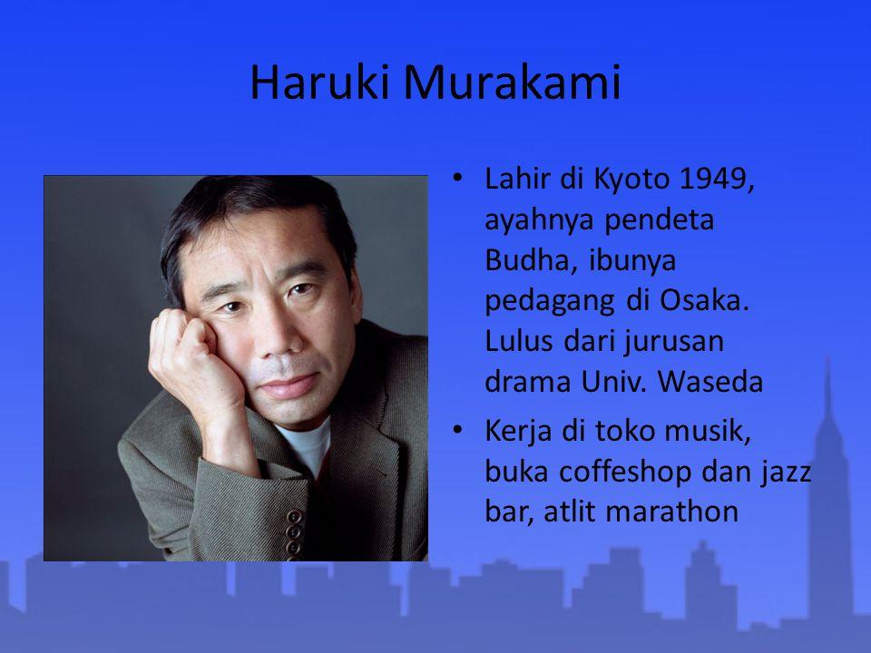 Haruki Murakami Lahir di Kyoto 1949, ayahnya pendeta Budha, ibunya pedagang di Osaka. Lulus dari jurusan drama Univ. Waseda Kerja di toko musik, buka