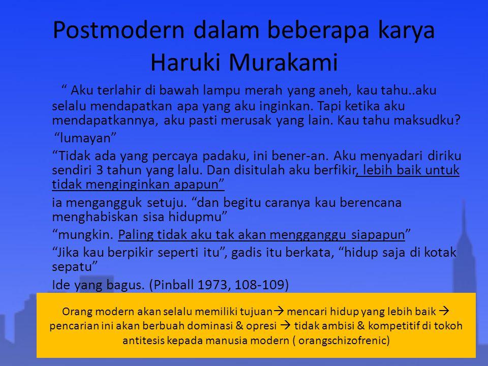 """Postmodern dalam beberapa karya Haruki Murakami """" Aku terlahir di bawah lampu merah yang aneh, kau tahu..aku selalu mendapatkan apa yang aku inginkan."""