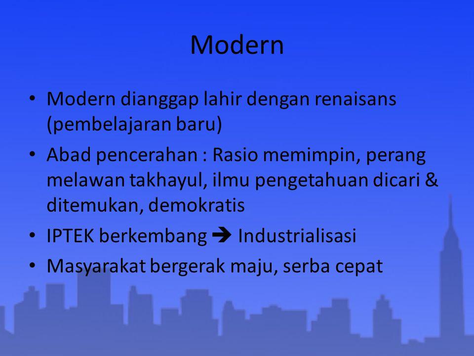 Modern Modern dianggap lahir dengan renaisans (pembelajaran baru) Abad pencerahan : Rasio memimpin, perang melawan takhayul, ilmu pengetahuan dicari &