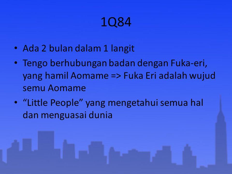 "1Q84 Ada 2 bulan dalam 1 langit Tengo berhubungan badan dengan Fuka-eri, yang hamil Aomame => Fuka Eri adalah wujud semu Aomame ""Little People"" yang m"