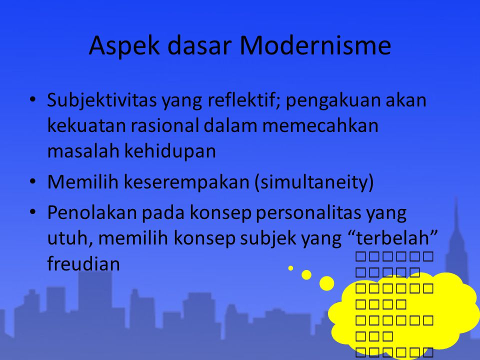 Aspek dasar Modernisme Subjektivitas yang reflektif; pengakuan akan kekuatan rasional dalam memecahkan masalah kehidupan Memilih keserempakan (simulta
