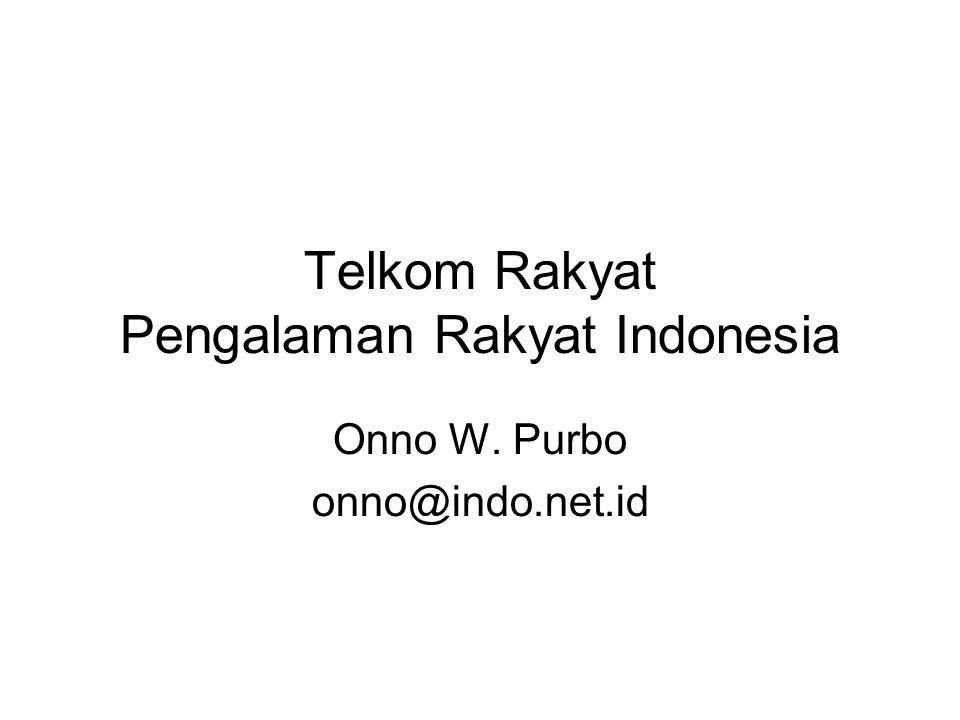 Telkom Rakyat Pengalaman Rakyat Indonesia Onno W. Purbo onno@indo.net.id