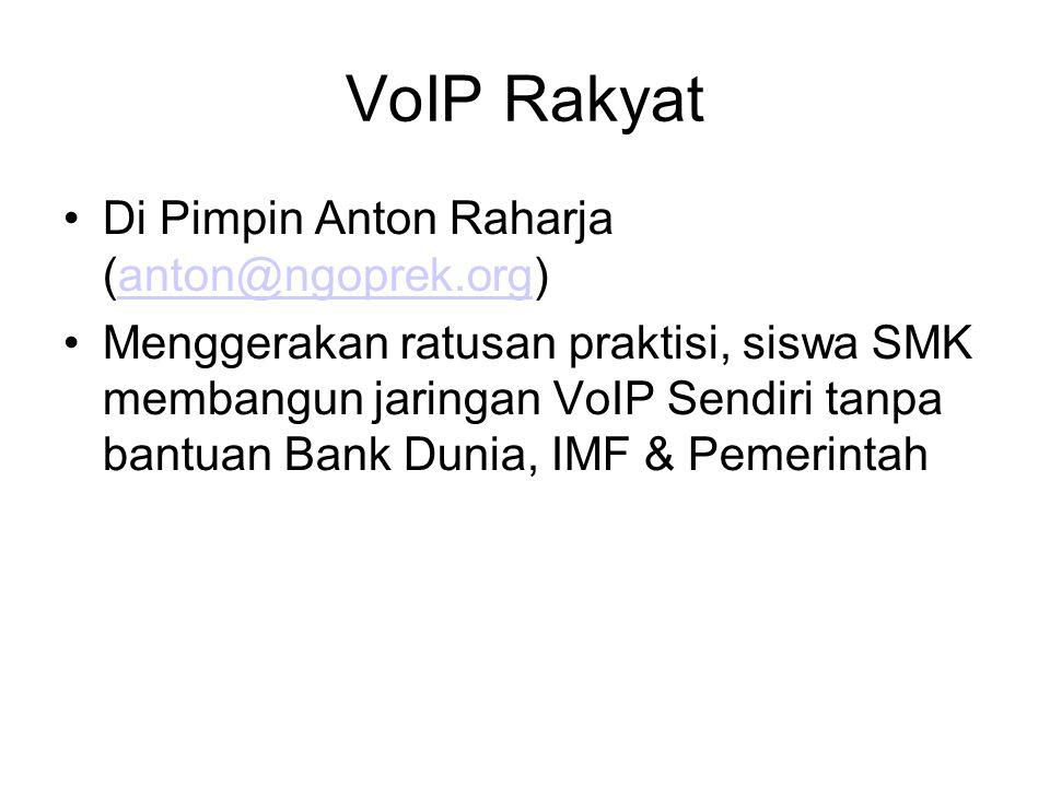 VoIP Rakyat Di Pimpin Anton Raharja (anton@ngoprek.org)anton@ngoprek.org Menggerakan ratusan praktisi, siswa SMK membangun jaringan VoIP Sendiri tanpa bantuan Bank Dunia, IMF & Pemerintah