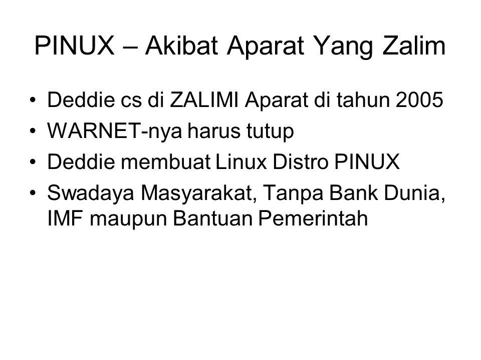 PINUX – Akibat Aparat Yang Zalim Deddie cs di ZALIMI Aparat di tahun 2005 WARNET-nya harus tutup Deddie membuat Linux Distro PINUX Swadaya Masyarakat, Tanpa Bank Dunia, IMF maupun Bantuan Pemerintah