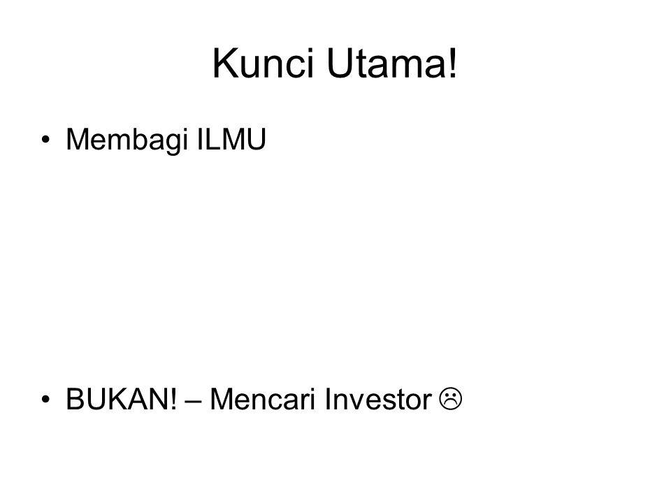 Kunci Utama! Membagi ILMU BUKAN! – Mencari Investor 