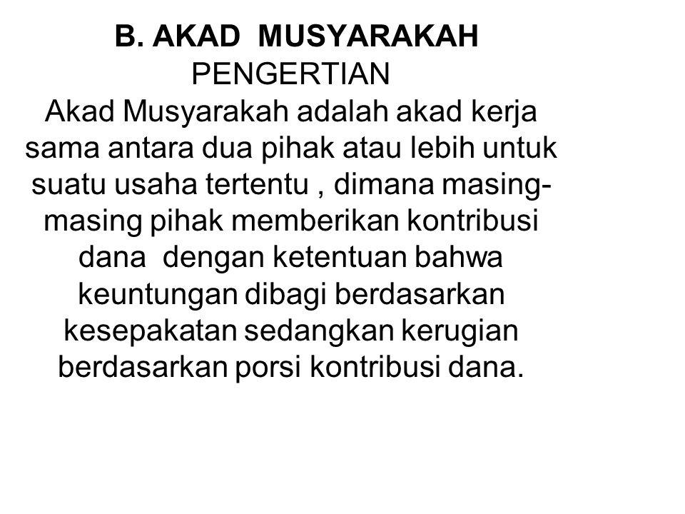Akad Musyarakah adalah akad kerja sama yang didasarkan atas bagi hasil, Berbeda dengan Akad Mudharabah di mana pemilik dana menyerahkan modal sebanyak 100% dan pengelola dana berkontribusi dalam kerja.