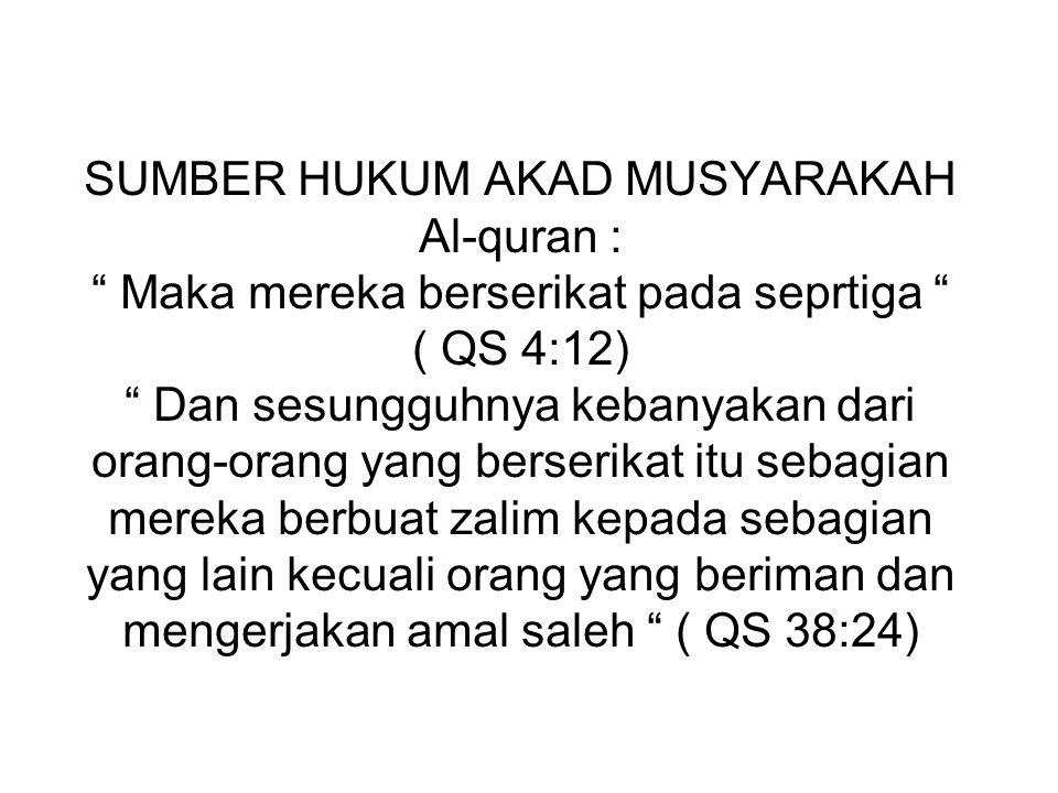 """SUMBER HUKUM AKAD MUSYARAKAH Al-quran : """" Maka mereka berserikat pada seprtiga """" ( QS 4:12) """" Dan sesungguhnya kebanyakan dari orang-orang yang berser"""