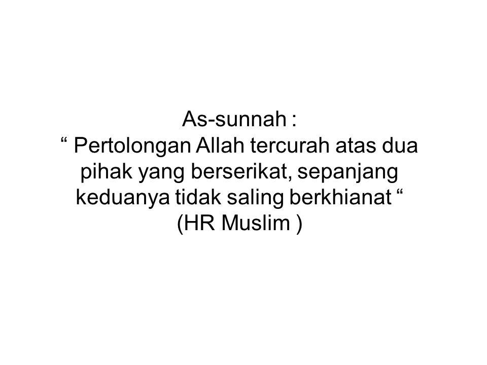 """As-sunnah : """" Pertolongan Allah tercurah atas dua pihak yang berserikat, sepanjang keduanya tidak saling berkhianat """" (HR Muslim )"""
