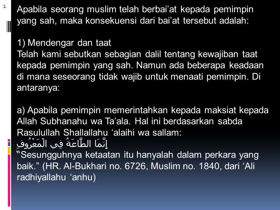 1 Apabila seorang muslim telah berbai'at kepada pemimpin yang sah, maka konsekuensi dari bai'at tersebut adalah: 1) Mendengar dan taat Telah kami sebutkan sebagian dalil tentang kewajiban taat kepada pemimpin yang sah.