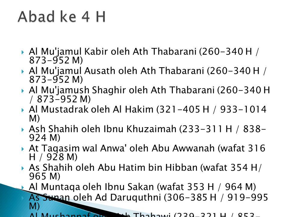  Al Mu'jamul Kabir oleh Ath Thabarani (260-340 H / 873-952 M)  Al Mu'jamul Ausath oleh Ath Thabarani (260-340 H / 873-952 M)  Al Mu'jamush Shaghir