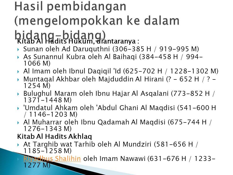 Kitab Al Hadits Hukum, diantaranya :  Sunan oleh Ad Daruquthni (306-385 H / 919-995 M)  As Sunannul Kubra oleh Al Baihaqi (384-458 H / 994- 1066 M)