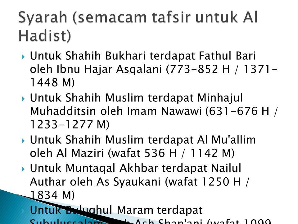  Untuk Shahih Bukhari terdapat Fathul Bari oleh Ibnu Hajar Asqalani (773-852 H / 1371- 1448 M)  Untuk Shahih Muslim terdapat Minhajul Muhadditsin ol