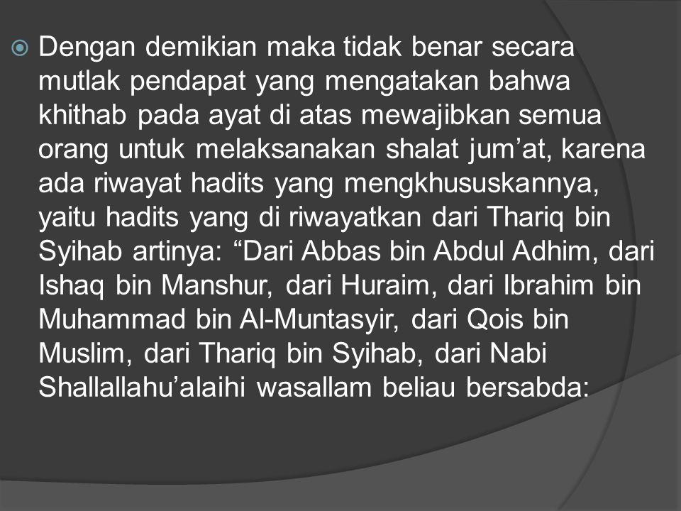  Dengan demikian maka tidak benar secara mutlak pendapat yang mengatakan bahwa khithab pada ayat di atas mewajibkan semua orang untuk melaksanakan sh