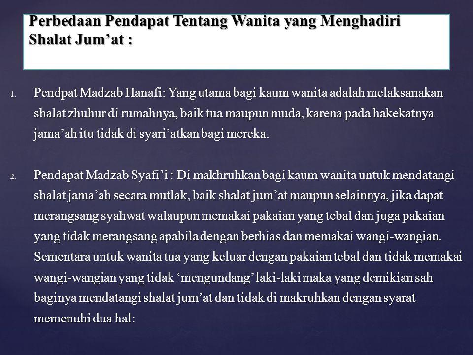 1. Pendpat Madzab Hanafi: Yang utama bagi kaum wanita adalah melaksanakan shalat zhuhur di rumahnya, baik tua maupun muda, karena pada hakekatnya jama